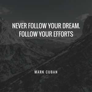 never-follow-your-dreams-follow-your-efforts-1